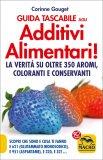 GUIDA TASCABILE AGLI ADDITIVI ALIMENTARI! La verità su oltre 350 aromi, coloranti e conservanti di Corinne Gouget
