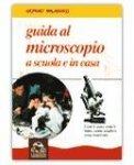Guida al microscopio, a scuola e in casa