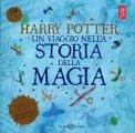 Harry Potter - Un Viaggio nella Storia della Magia - Libro