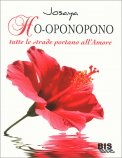 Ho-oponopono - Tutte le Strade portano all'Amore - Libro