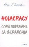 Holacracy - Come Superare la Gerarchia — Libro
