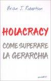 Holacracy - Come Superare la Gerarchia - Libro