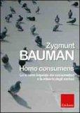 HOMO CONSUMENS Lo sciame inquieto dei consumatori e la miseria degli esclusi di Zygmunt Bauman