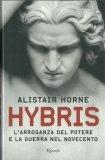HYBRIS L'arroganza del potere e la guerra del Novecento di Alistair Horne