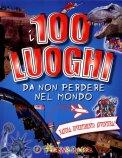 I 100 Luoghi da non Perdere nel Mondo  - Libro