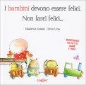 I Bambini Devono Essere Felici, Non Farci Felici... - Libro