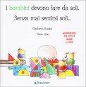 I BAMBINI DEVONO FARE DA SOLI - SENZA MAI SENTIRSI SOLI.. di Elisabetta Rossini, Elena Urso