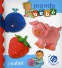 I Colori - Mondo Bebè  - Libro