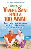 I Consigli per vivere Sani fino a 100 anni  - Libro