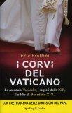 I CORVI DEL VATICANO Lo scandalo Vatileaks, i segrerti dello IOr, l'addio di Benedetto XVI di Eric Frattini, Valeria Moroni