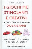 I Giochi più Stimolanti e Creativi da Fare con il tuo Bambino da 0 a 6 Anni - Libro