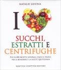 I Love Succhi, Estratti e Centrifughe - Libro