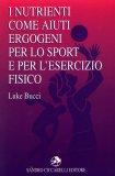 I Nutrienti come Aiuti Ergogeni per lo Sport e per l'Esercizio Fisico  - Libro