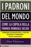 I PADRONI DEL MONDO  — Come la cupola della finanza mondiale decide il destino dei governi e delle popolazioni di Luca Ciarocca