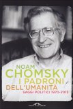 I PADRONI DELL'UMANITà Saggi politici 1970-2003 di Noam Chomsky