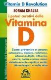 I POTERI CURATIVI DELLA VITAMINA D Vitamin D Revolution - Come prevenire e curare: osteoporosi, diabete, rachitismo, sclerosi multipla, influenza, cancro, dolore cronico, asma, deterioramento cognitivo senile, fibromiaglia... e molto altro di Soram Khalsa