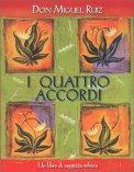 I QUATTRO ACCORDI Guida pratica alla libertà personale. Un libro di saggezza tolteca di Don Miguel Ruiz