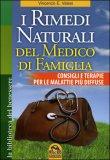 I RIMEDI NATURALI DEL MEDICO DI FAMIGLIA Consigli e terapie per le malattie più diffuse di Vincenzo Valesi