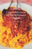 I Segreti della Cucina dell'Emilia Romagna - Libro