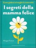 I SEGRETI DELLA MAMMA FELICE Come godersi al meglio la maternità di Meagan Francis