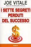 I Sette Segreti Perduti del Successo  - Libro
