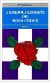 I Simboli Segreti dei Rosa Croce