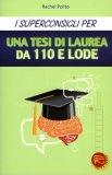 I Superconsigli per una Tesi di Laurea da 110 e Lode  - Libro