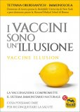 I VACCINI SONO UN'ILLUSIONE — La vaccinazione compromette il sistema immunitario naturale. Cosa possiamo fare per riconquistare la salute di Tetyana Obukhanych