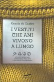 I VESTITI CHE AMI VIVONO A LUNGO Riparare, riadattare e reindossare i tuoi abiti è una scelta rivoluzionaria di Orsola De Castro
