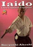 Iaido - l'Arte Giapponese di Sguainare  - Libro