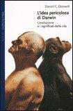 L'IDEA PERICOLOSA DI DARWIN L'evoluzione e i significati della vita di Daniel C. Dennett