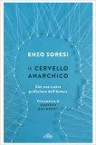 IL CERVELLO ANARCHICO Con una nuova prefazione dell'Autore di Enzo Soresi