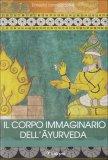 Il Corpo Immaginario dell'Ayurveda  - Libro