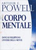 IL CORPO MENTALE Dove si sviluppano i poteri della mente di Arthur Edward Powell