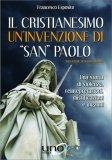 """Il Cristianesimo: un'invenzione di """"San"""" Paolo - Libro"""