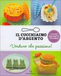 Il Cucchiaino d'Argento - Verdure che Passione!  - Libro