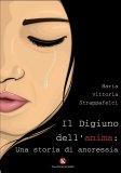 IL DIGIUNO DELL'ANIMA: UNA STORIA DI ANORESSIA di Maria Vittoria Strappafelci