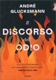 IL DISCORSO DELL'ODIO Un libro fondamentale per comprendere il nostro tempo! di Andrè Glucksmann