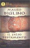 IL FALSO TESTAMENTO Creazione, miracoli, patto d'alleanza: l'altra verità dietro la Bibbia di Mauro Biglino
