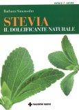 STEVIA - IL DOLCIFICANTE NATURALE di Barbara Simonsohn