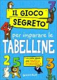 Il Gioco Segreto per Imparare le Tabelline  - Libro