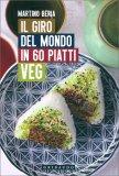 Il Giro del Mondo in 60 Piatti Veg - Libro