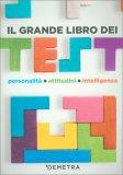 Il Grande Libro dei Test: Personalità, Attitudini, Intelligenza - Libro