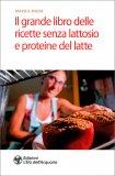 Il Grande Libro delle Ricette Senza Lattosio e Proteine del Latte — Libro