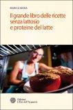 Il grande Libro delle Ricette Senza Lattosio e Proteine del Latte  - Libro
