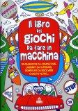 Il Libro dei Giochi da Fare in Macchina  - Libro