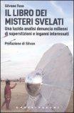 IL LIBRO DEI MISTERI SVELATI — Una lucida analisi denuncia millenni di superstizioni e inganni interessati di Silvano Fuso