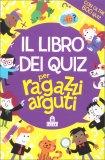 Il Libro dei Quiz per Ragazzi Arguti - Libro