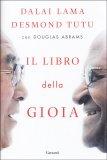 IL LIBRO DELLA GIOIA 2 giganti della spiritualità. 5 giorni. Una domanda senza tempo di Dalai Lama (Bhiksu Tenzin Gyatso), Douglas Abrams, Desmond Tutu