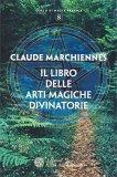 Il Libro delle Arti Magiche Divinatorie — Manuali per la divinazione